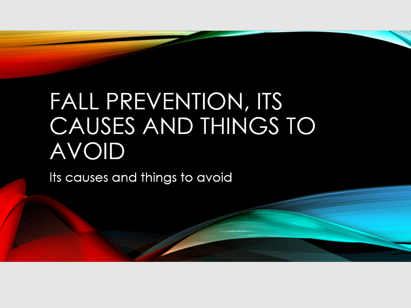 Fall Prevention, its causes and things to avoid